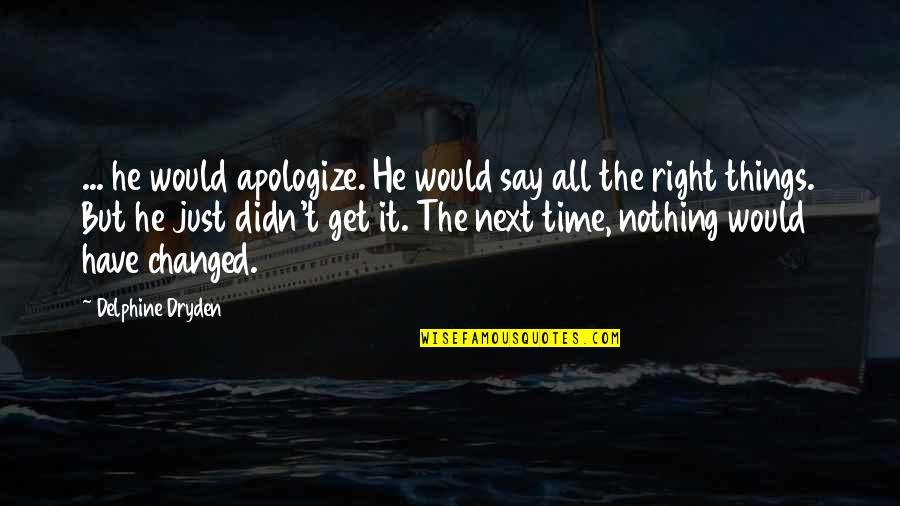 Bad Counsel Quotes By Delphine Dryden: ... he would apologize. He would say all
