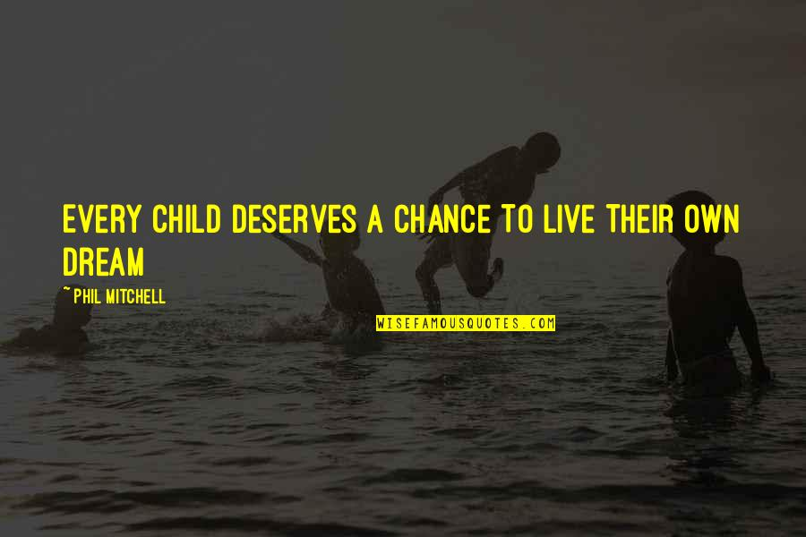 Bad Counsel Quotes By Phil Mitchell: Every Child Deserves A Chance To Live Their