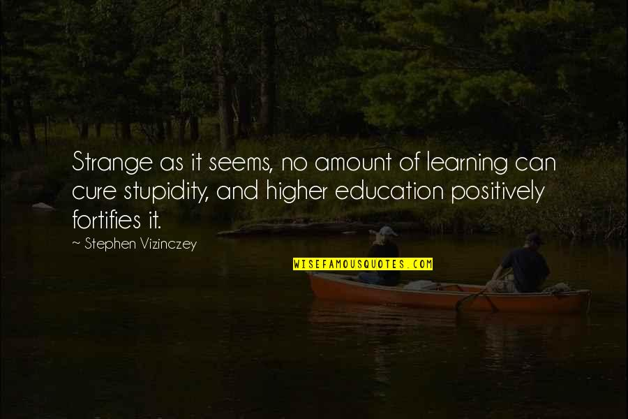 Bad Counsel Quotes By Stephen Vizinczey: Strange as it seems, no amount of learning