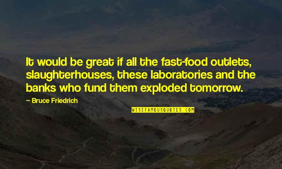 Bad Credit Quotes By Bruce Friedrich: It would be great if all the fast-food
