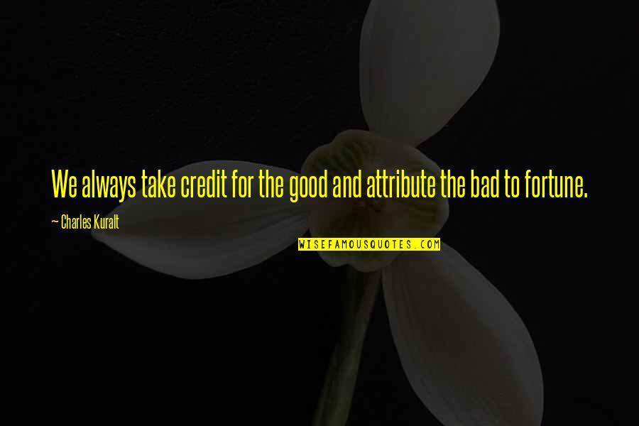 Bad Credit Quotes By Charles Kuralt: We always take credit for the good and