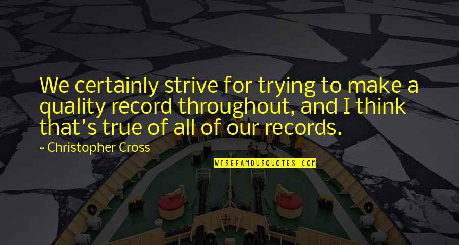 Bad Credit Quotes By Christopher Cross: We certainly strive for trying to make a