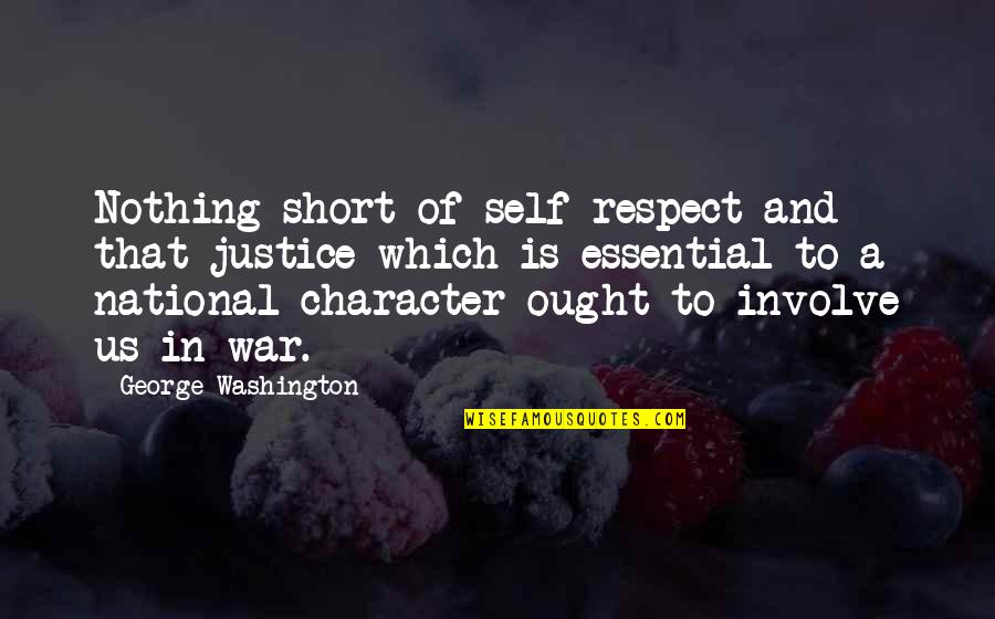 Bad Credit Quotes By George Washington: Nothing short of self-respect and that justice which