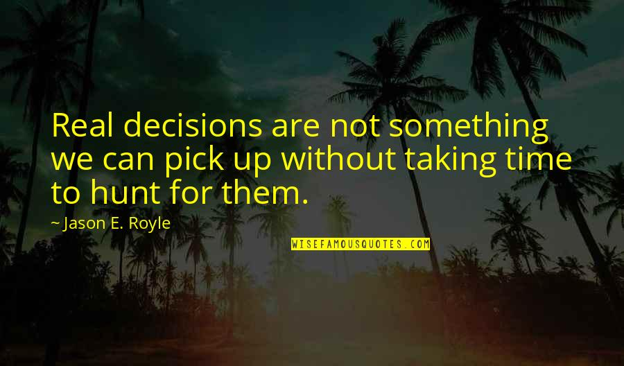 Bad Credit Quotes By Jason E. Royle: Real decisions are not something we can pick
