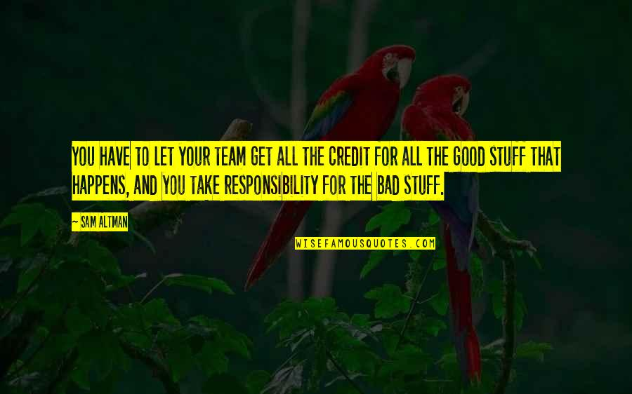 Bad Credit Quotes By Sam Altman: You have to let your team get all