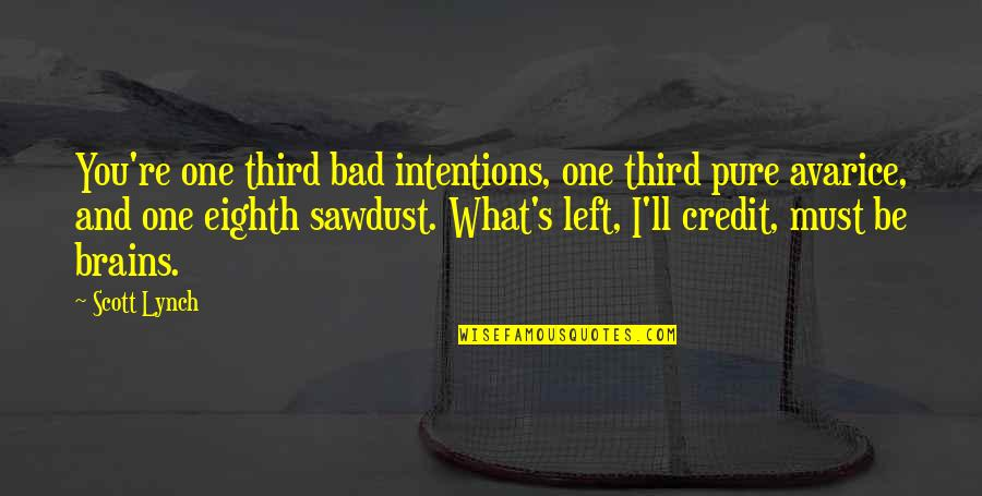 Bad Credit Quotes By Scott Lynch: You're one third bad intentions, one third pure