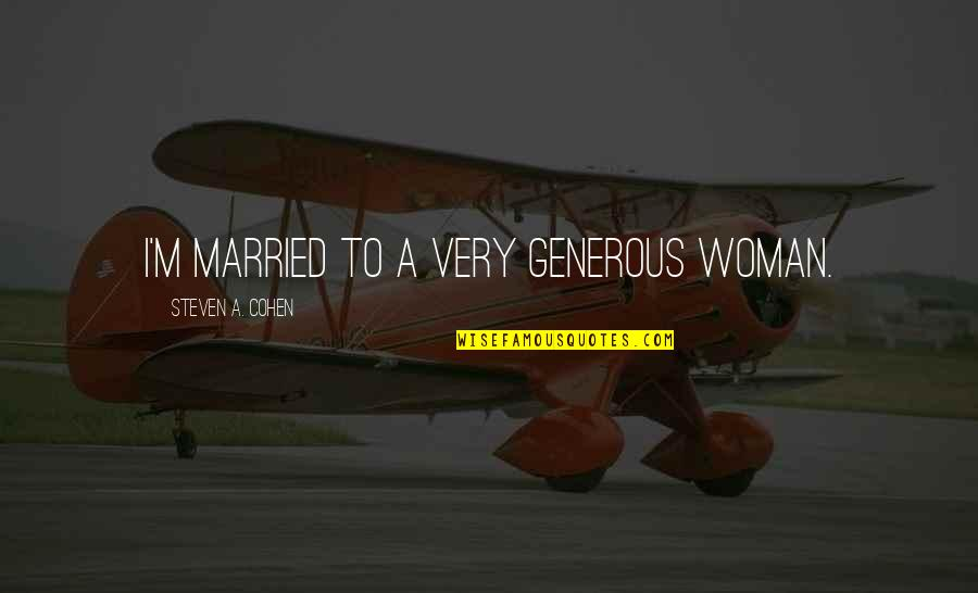 Bad Credit Quotes By Steven A. Cohen: I'm married to a very generous woman.