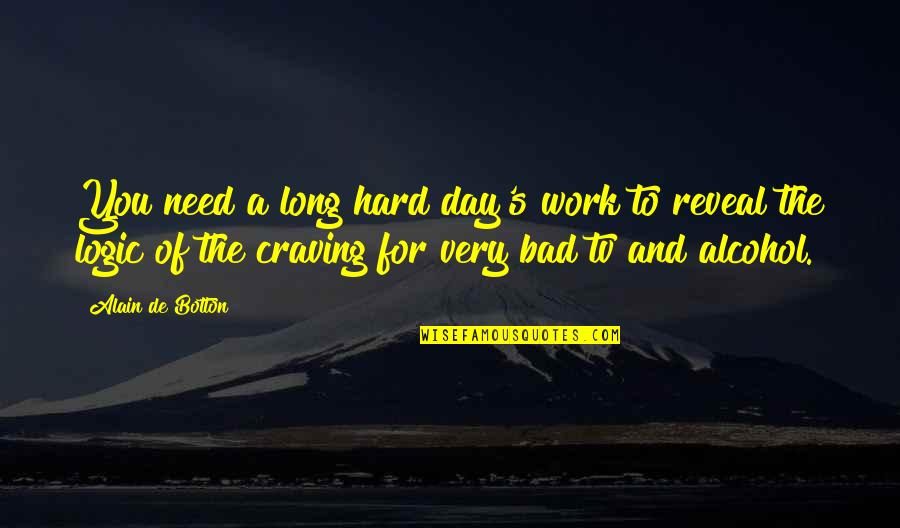 Bad Day At Work Quotes By Alain De Botton: You need a long hard day's work to