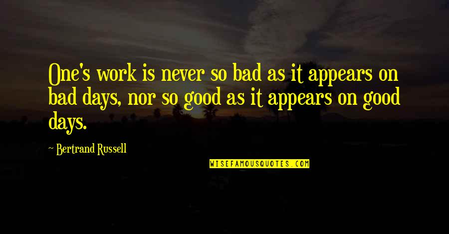 Bad Day At Work Quotes By Bertrand Russell: One's work is never so bad as it