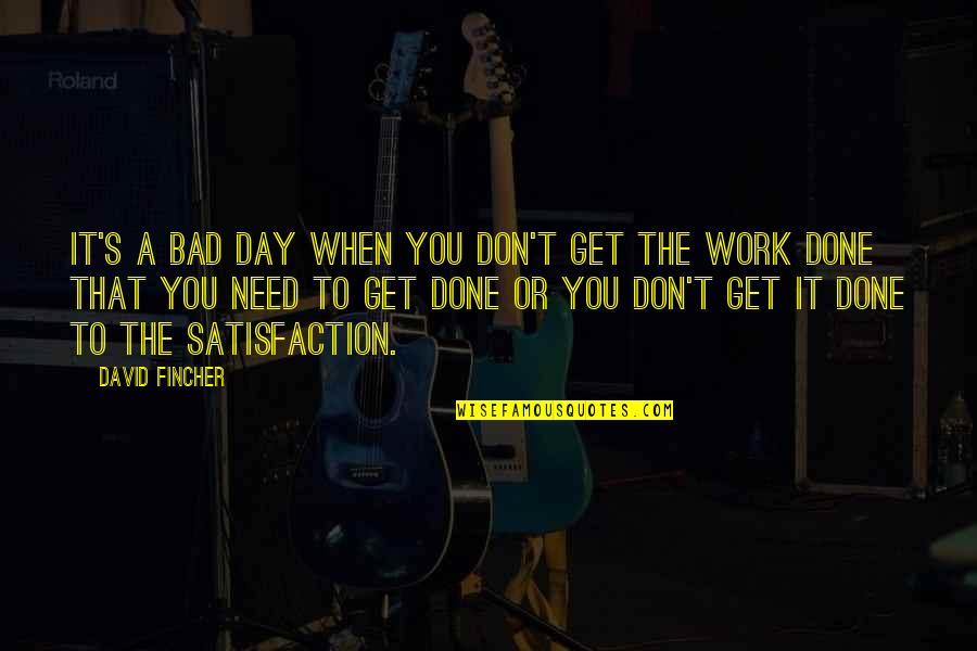 Bad Day At Work Quotes By David Fincher: It's a bad day when you don't get