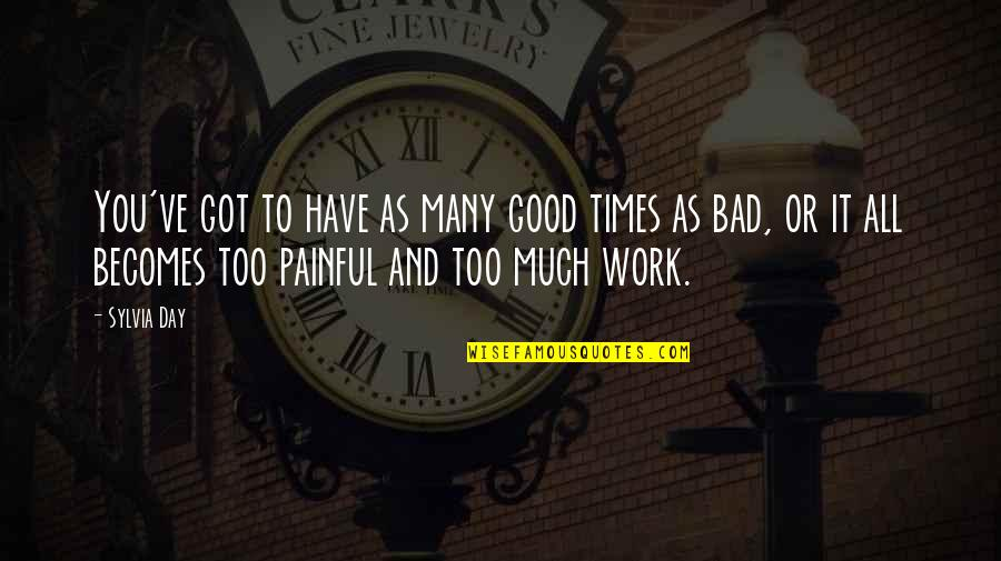 Bad Day At Work Quotes By Sylvia Day: You've got to have as many good times