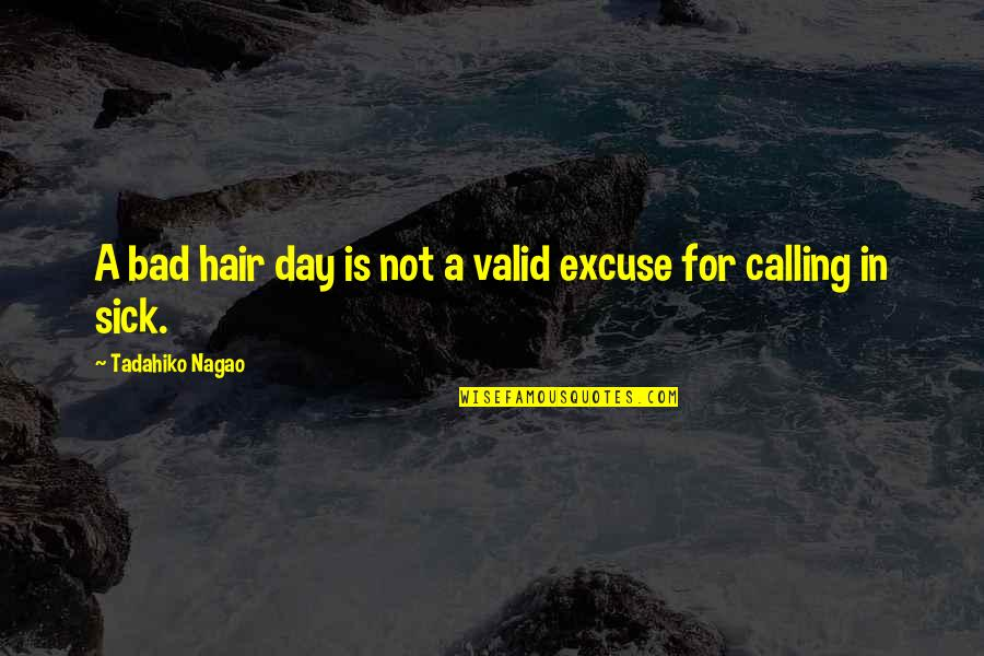 Bad Day At Work Quotes By Tadahiko Nagao: A bad hair day is not a valid