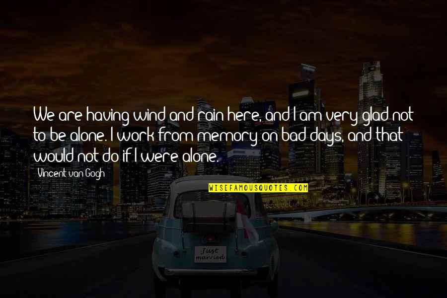 Bad Day At Work Quotes By Vincent Van Gogh: We are having wind and rain here, and