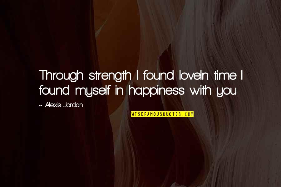 Bad Days Funny Quotes By Alexis Jordan: Through strength I found loveIn time I found