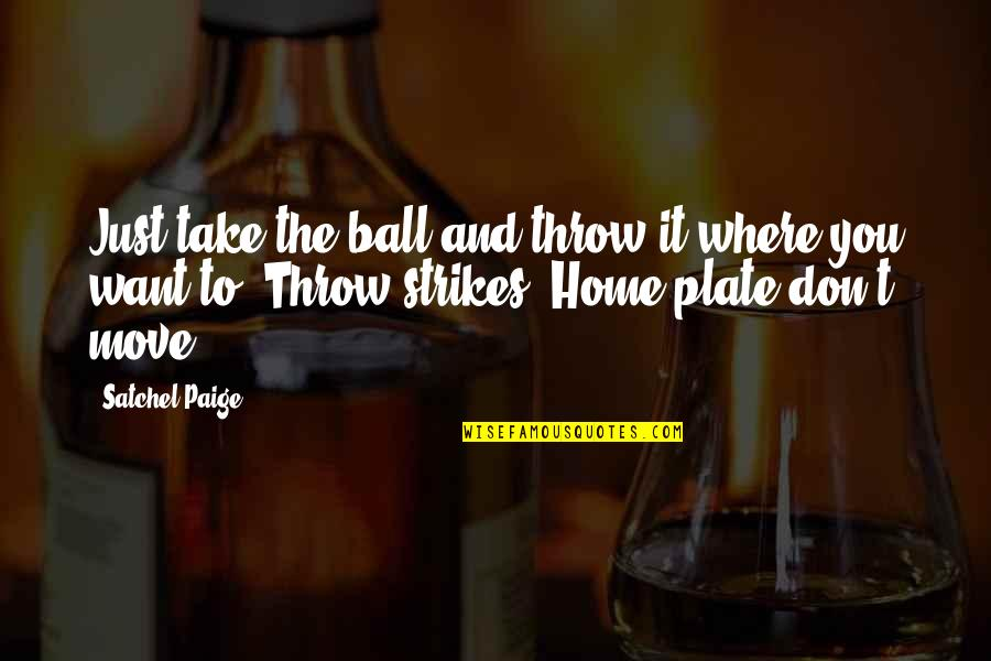Bad Days Funny Quotes By Satchel Paige: Just take the ball and throw it where