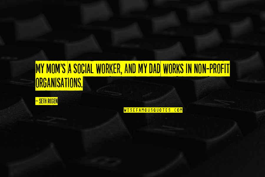Bad Days Funny Quotes By Seth Rogen: My mom's a social worker, and my dad