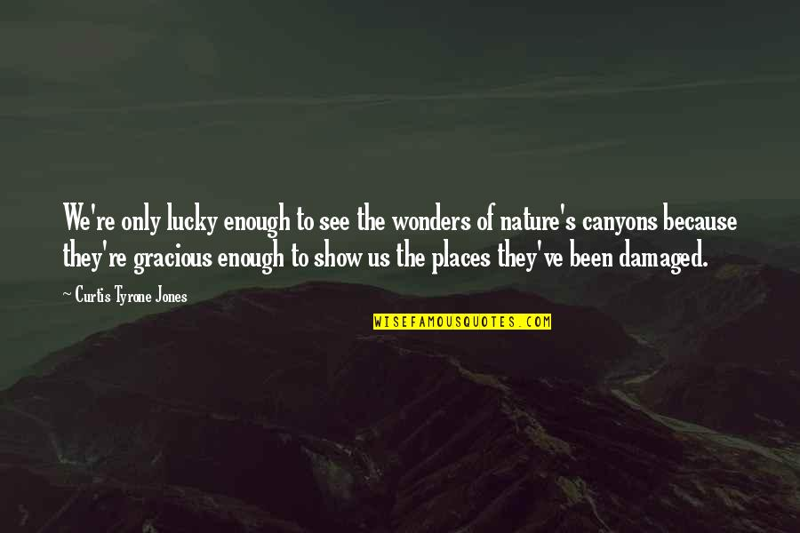 Bad Days Get Better Quotes By Curtis Tyrone Jones: We're only lucky enough to see the wonders