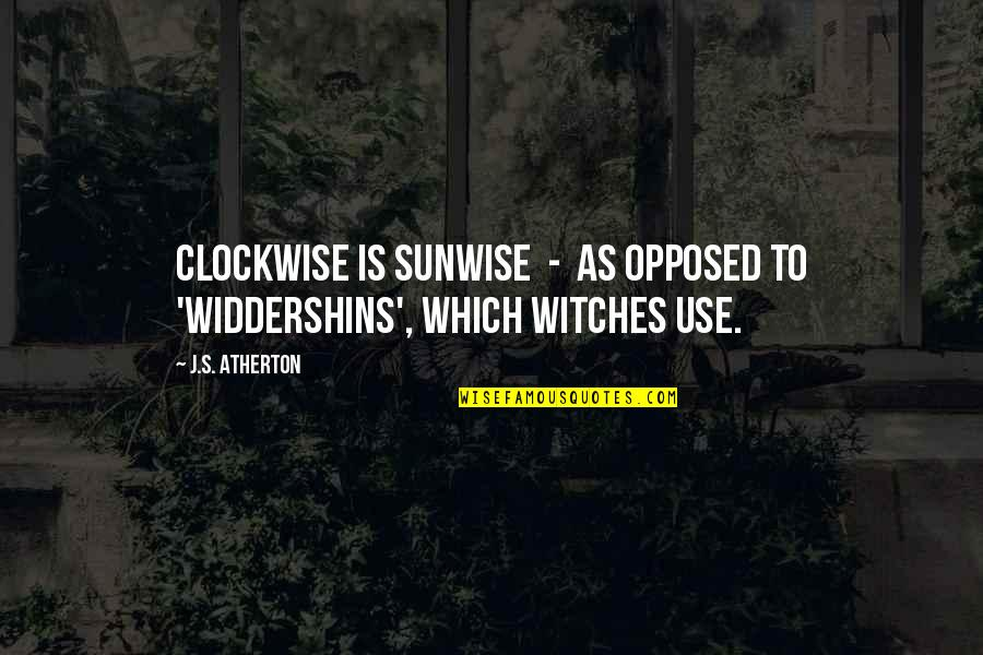 Bad Days Get Better Quotes By J.S. Atherton: Clockwise is sunwise - as opposed to 'widdershins',