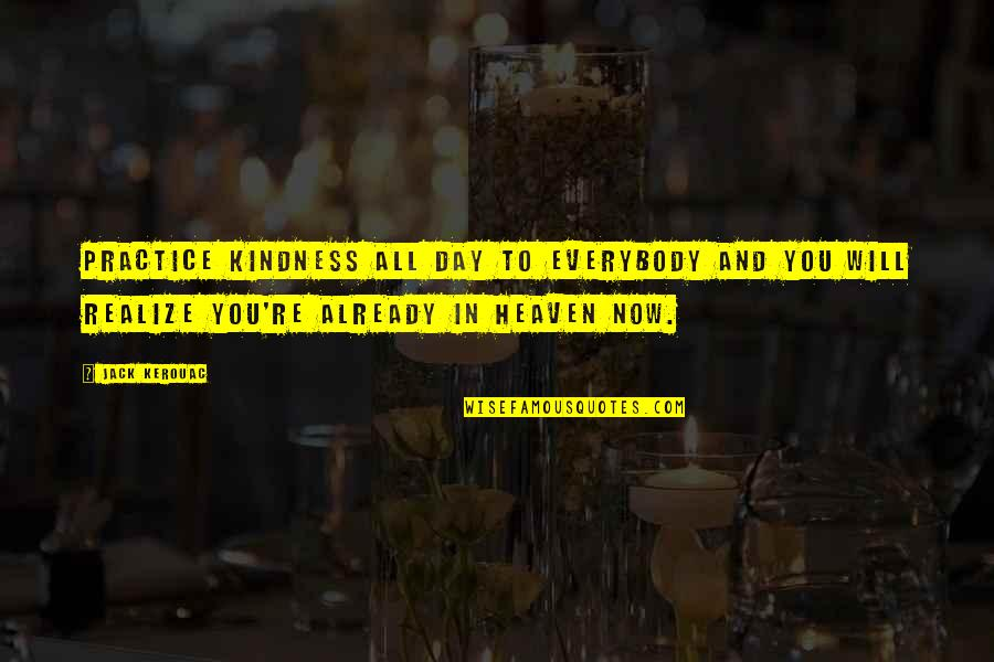 Bad Days Get Better Quotes By Jack Kerouac: Practice kindness all day to everybody and you