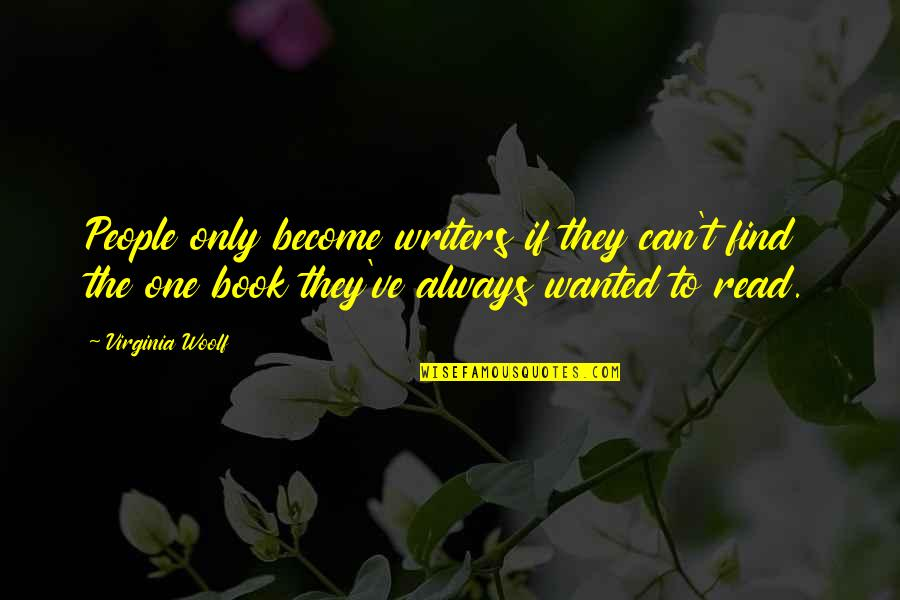 Bad Days Will Go Quotes By Virginia Woolf: People only become writers if they can't find