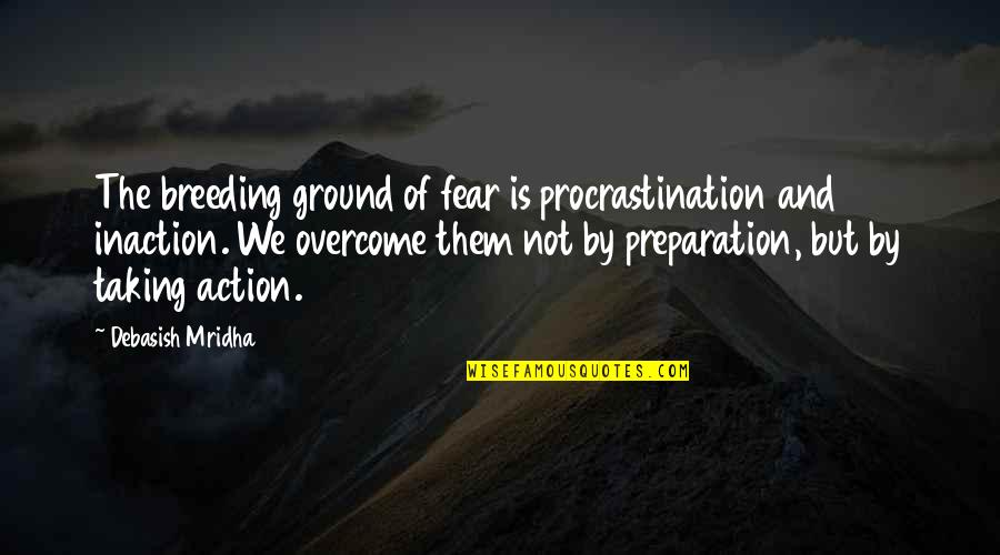 Bad Decision Maker Quotes By Debasish Mridha: The breeding ground of fear is procrastination and