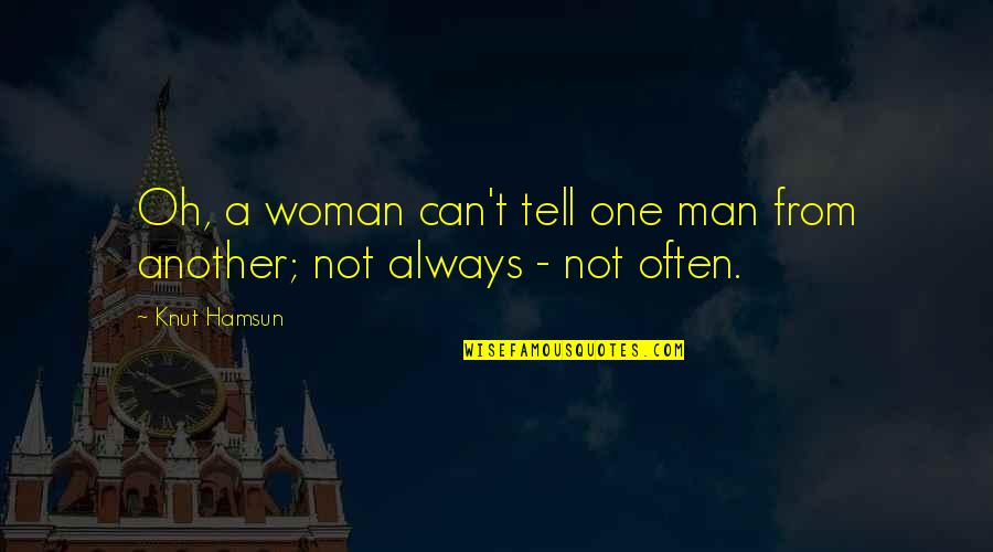 Bad Decision Maker Quotes By Knut Hamsun: Oh, a woman can't tell one man from