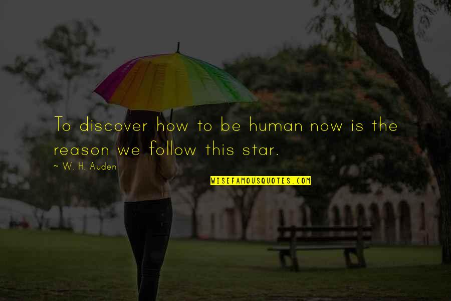 Bad Decision Maker Quotes By W. H. Auden: To discover how to be human now is