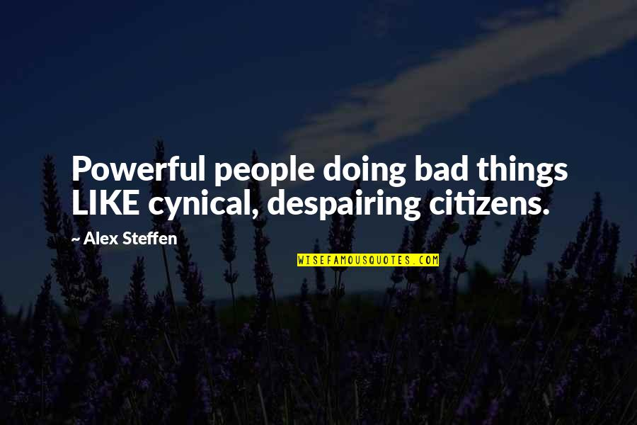 Bad Doing Quotes By Alex Steffen: Powerful people doing bad things LIKE cynical, despairing