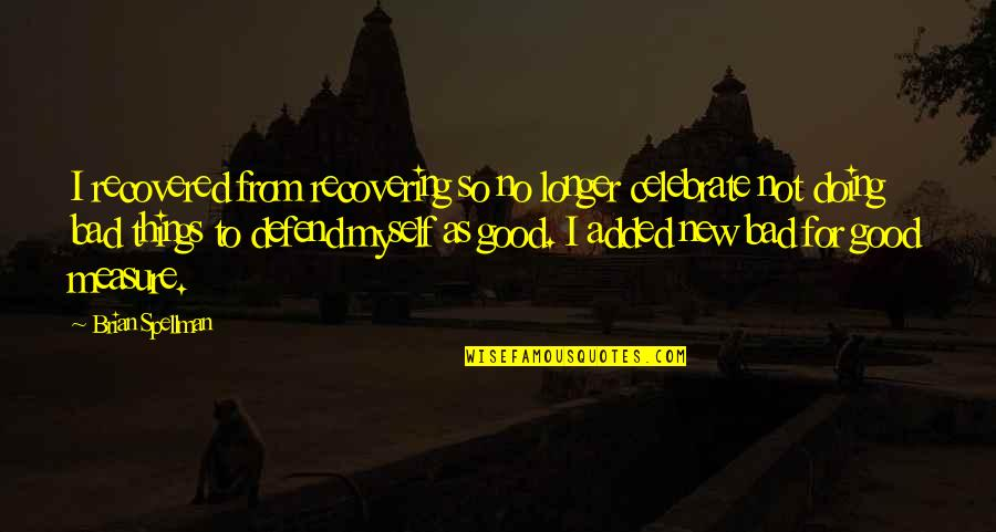 Bad Doing Quotes By Brian Spellman: I recovered from recovering so no longer celebrate