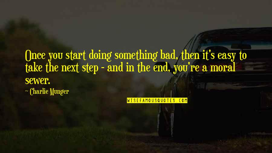 Bad Doing Quotes By Charlie Munger: Once you start doing something bad, then it's