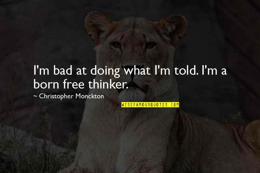 Bad Doing Quotes By Christopher Monckton: I'm bad at doing what I'm told. I'm