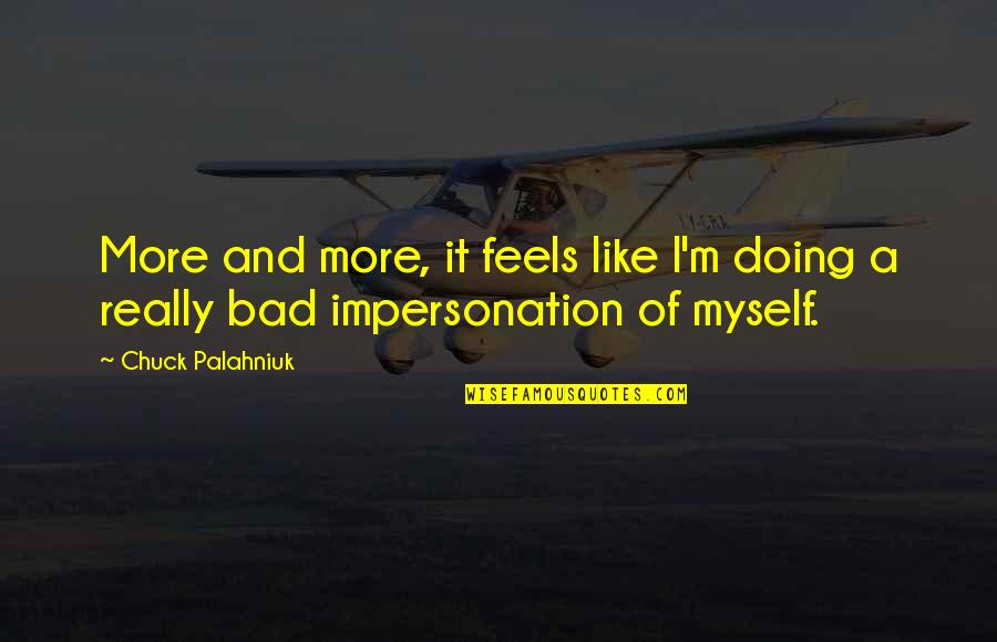 Bad Doing Quotes By Chuck Palahniuk: More and more, it feels like I'm doing