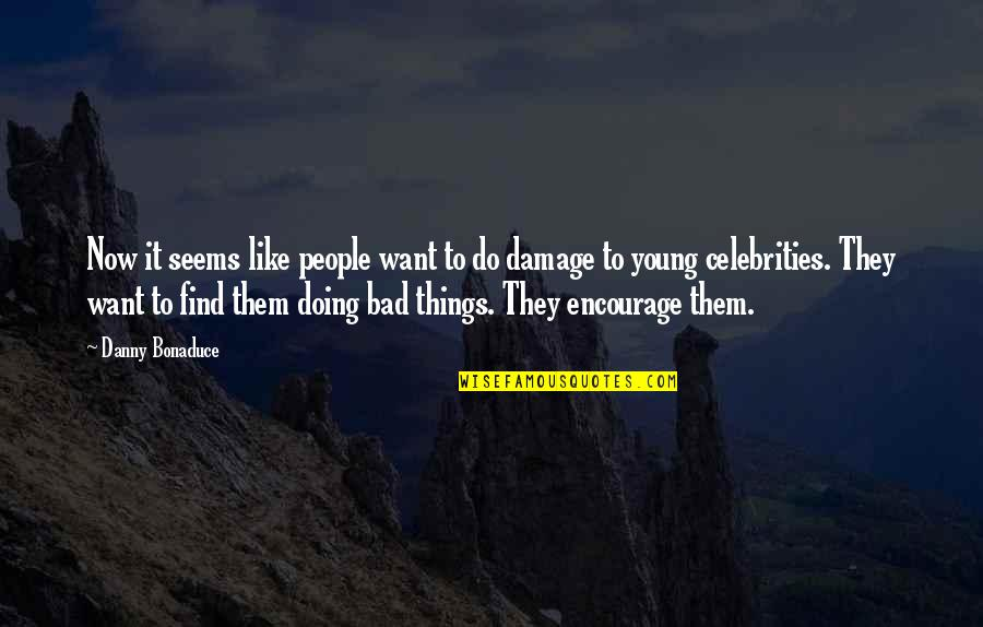 Bad Doing Quotes By Danny Bonaduce: Now it seems like people want to do