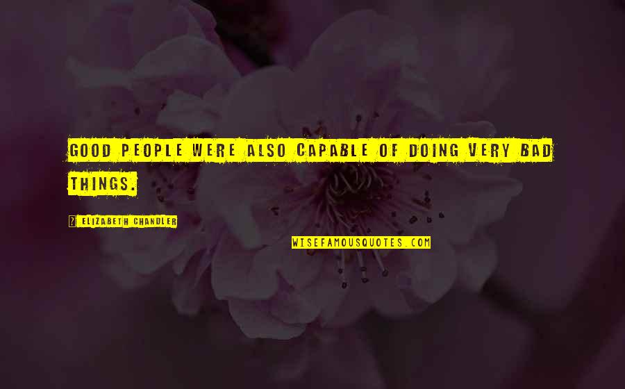 Bad Doing Quotes By Elizabeth Chandler: Good people were also capable of doing very