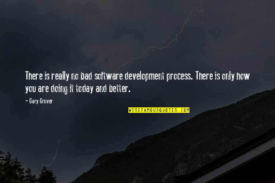 Bad Doing Quotes By Gary Gruver: There is really no bad software development process.