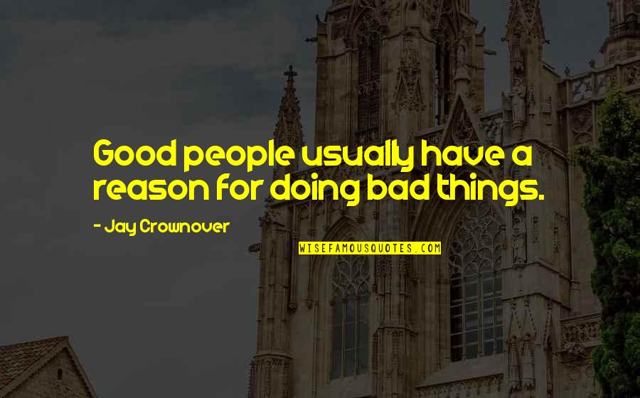 Bad Doing Quotes By Jay Crownover: Good people usually have a reason for doing