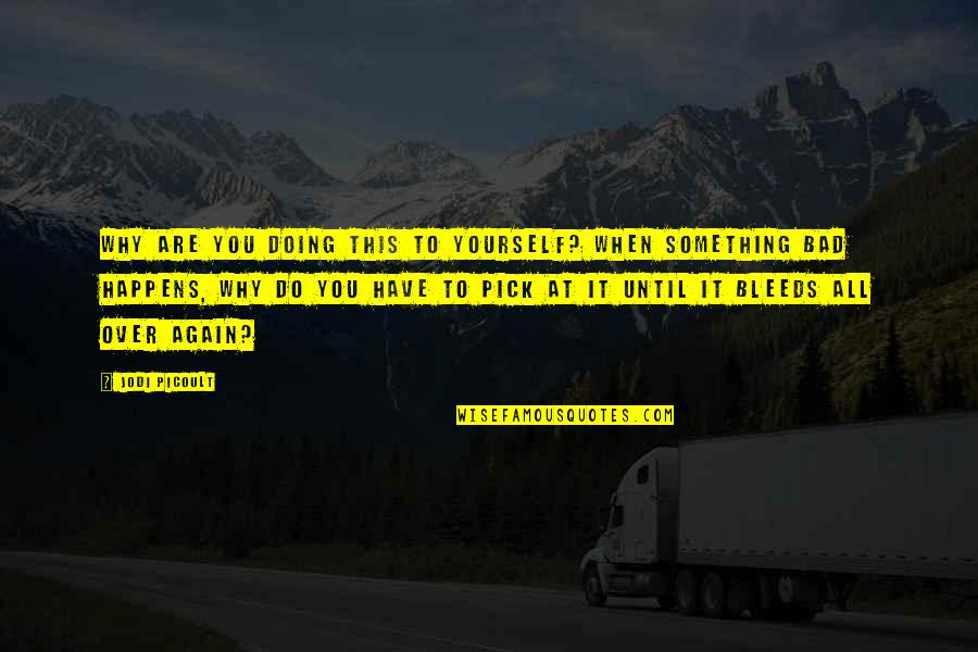 Bad Doing Quotes By Jodi Picoult: Why are you doing this to yourself? When