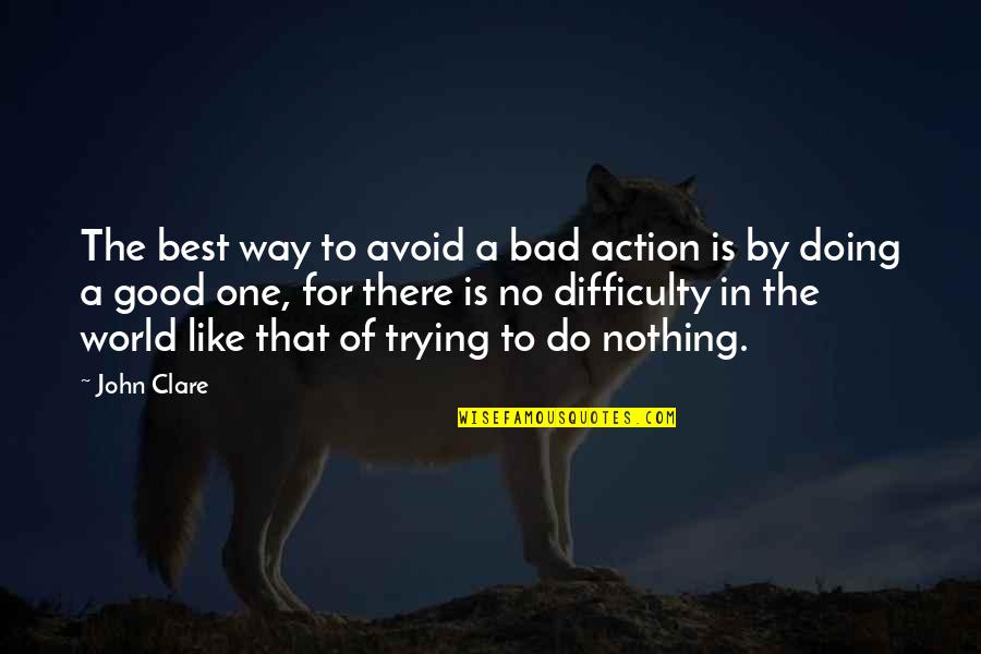 Bad Doing Quotes By John Clare: The best way to avoid a bad action