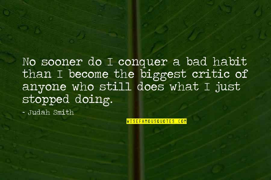 Bad Doing Quotes By Judah Smith: No sooner do I conquer a bad habit