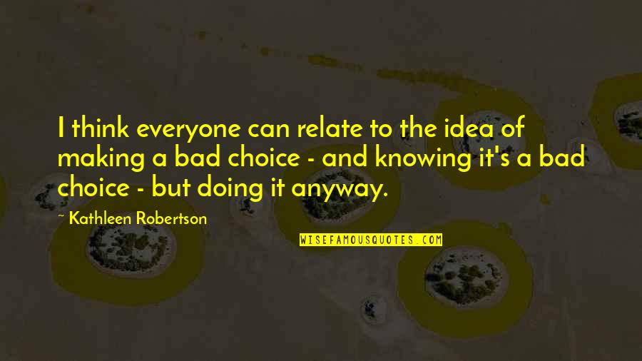 Bad Doing Quotes By Kathleen Robertson: I think everyone can relate to the idea