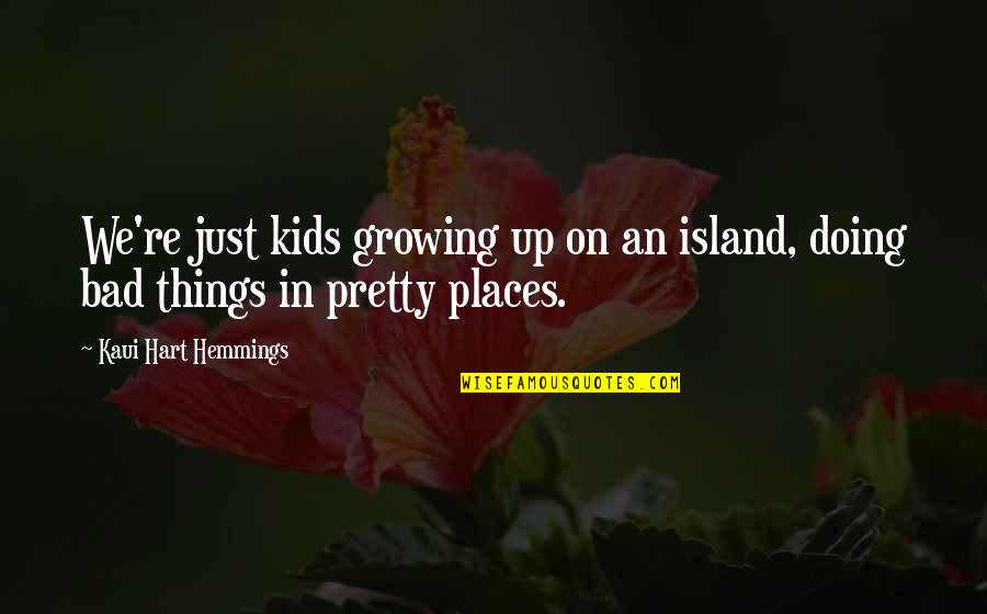 Bad Doing Quotes By Kaui Hart Hemmings: We're just kids growing up on an island,