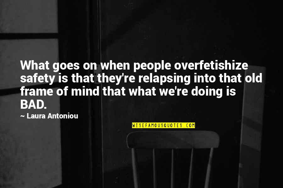 Bad Doing Quotes By Laura Antoniou: What goes on when people overfetishize safety is