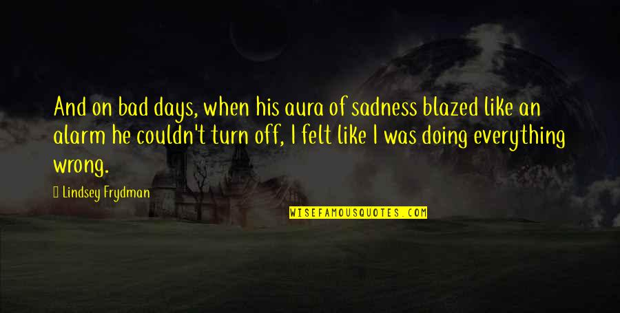 Bad Doing Quotes By Lindsey Frydman: And on bad days, when his aura of