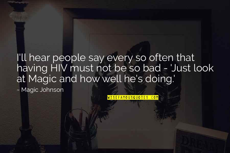 Bad Doing Quotes By Magic Johnson: I'll hear people say every so often that