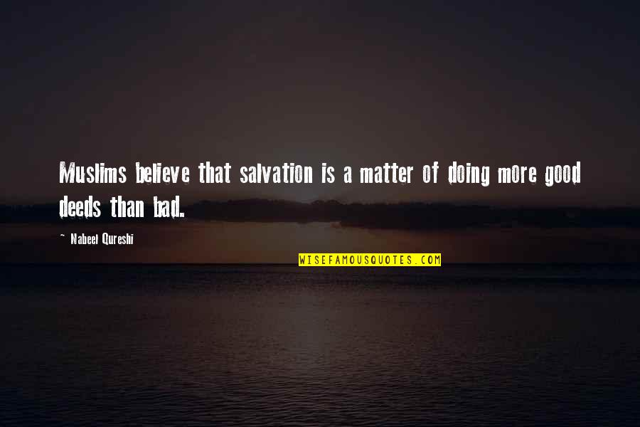 Bad Doing Quotes By Nabeel Qureshi: Muslims believe that salvation is a matter of