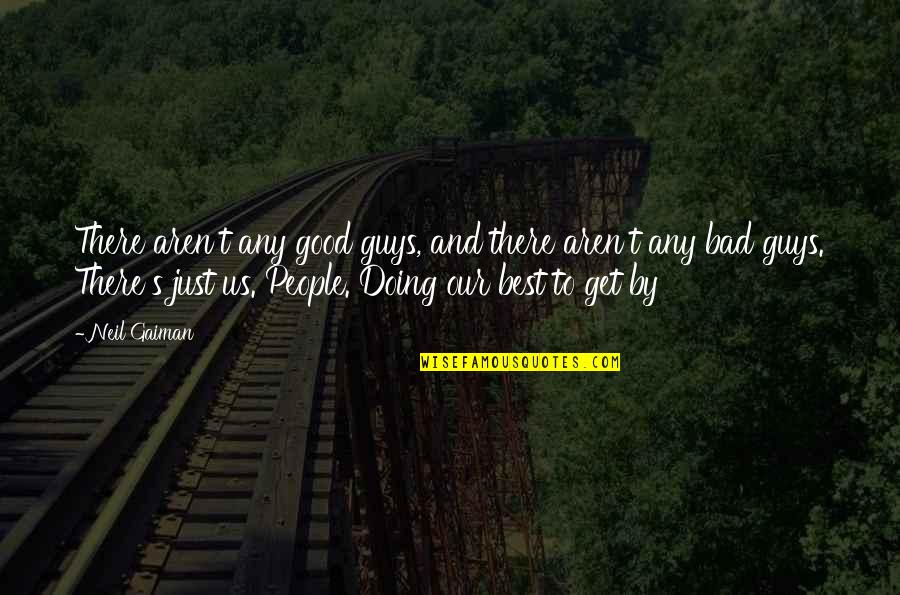 Bad Doing Quotes By Neil Gaiman: There aren't any good guys, and there aren't