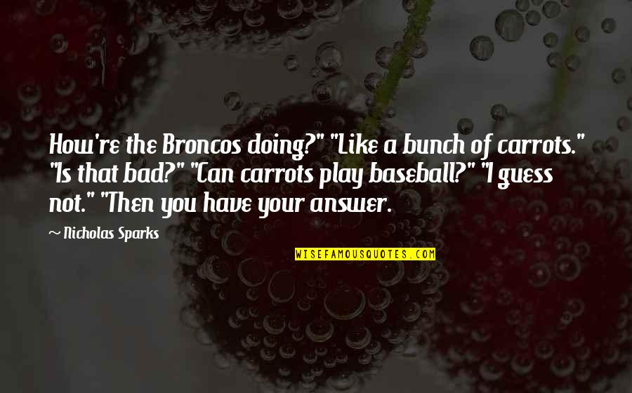 """Bad Doing Quotes By Nicholas Sparks: How're the Broncos doing?"""" """"Like a bunch of"""