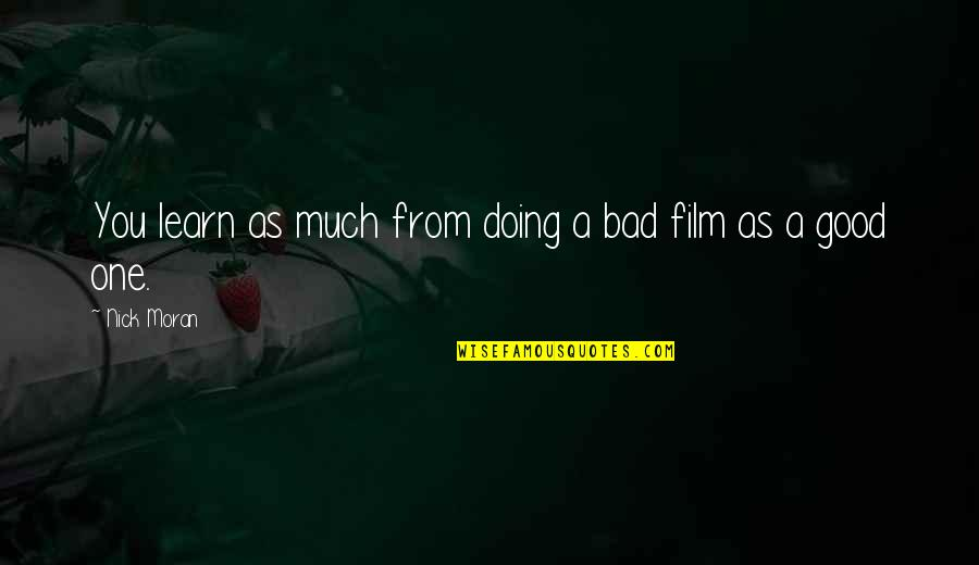 Bad Doing Quotes By Nick Moran: You learn as much from doing a bad