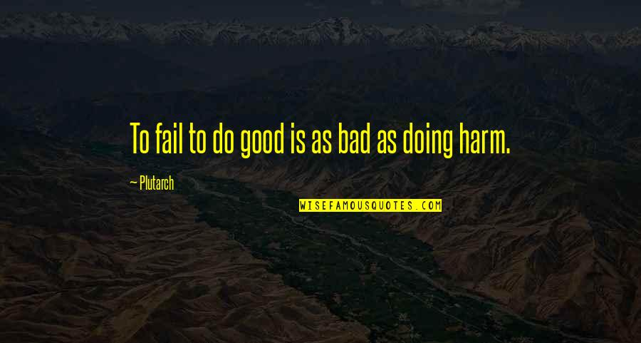 Bad Doing Quotes By Plutarch: To fail to do good is as bad