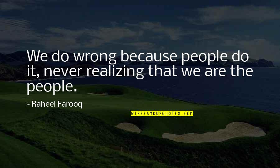 Bad Doing Quotes By Raheel Farooq: We do wrong because people do it, never